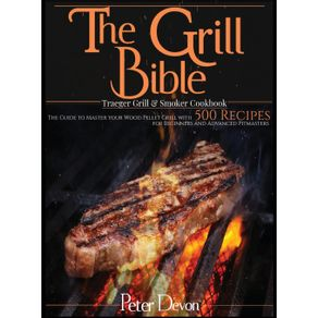 The-Grill-Bible-•-Traeger-Grill-and-Smoker-Cookbook