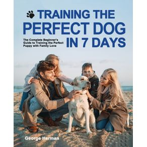 Training-the-Perfect-Dog-in-7-Days
