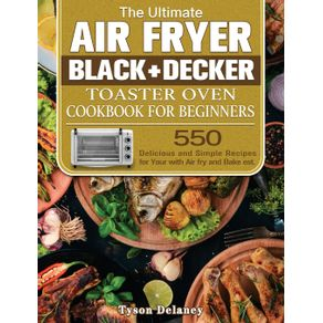 The-Ultimate-Air-Fryer-Black-Decker-Toaster-Oven-Cookbook-for-beginners