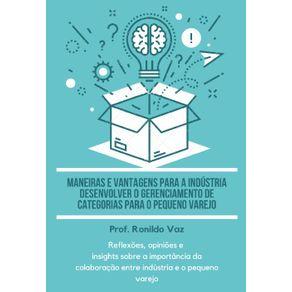 Maneiras-E-Vantagens-Para-A-Industria-Desenvolver-O-Gerenciamento-De-Categorias-Para-O-Pequeno-Varejo--Reflexoes-opinioes-e-insights-sobre-a-importancia-da-colaboracao-entre-industria-e-o-pequeno-varejo