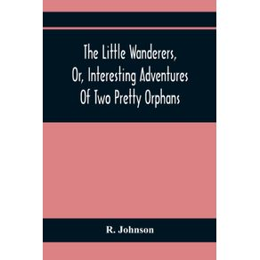 The-Little-Wanderers-Or-Interesting-Adventures-Of-Two-Pretty-Orphans