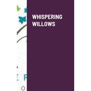 WHISPERING-WILLOWS