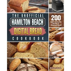 The-Unofficial-Hamilton-Beach-Digital-Bread-Cookbook