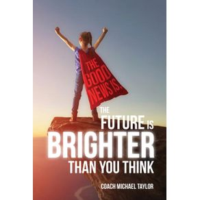 The-Good-News-Is-The-Future-Is-Brighter-Than-You-Think