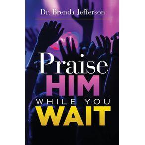 Praise-Him-While-You-Wait