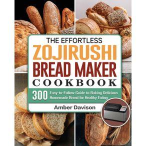 The-Effortless-Zojirushi-Bread-Maker-Cookbook