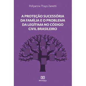 A-Protecao-Sucessoria-da-Familia-e-o-Problema-da-Legitima-no-Codigo-Civil-Brasileiro