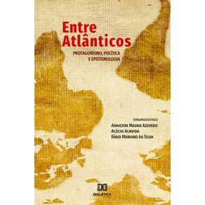 Entre-Atlanticos--Protagonismo-politica-e-epistemologia