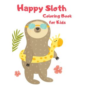 Happy-Sloth-Coloring-Book-for-Kids Sloth-Activity-Book-for-Kids -Funny-Sloth-Coloring-Book-for-Kids -Sloth-books-for-children 