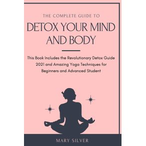 THE-COMPLETE-GUIDE-TO-DETOX-YOUR-MIND-AND-BODY