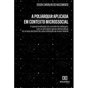A-poliarquia-aplicada-em-contexto-microssocial--A-operacionalizacao-do-conceito-de-poliarquia-com-as-principais-teorias-democraticas-no-arranjo-decisorio-de-uma-instituicao-de-ensino-federal