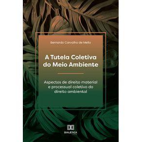 A-Tutela-Coletiva-do-Meio-Ambiente--Aspectos-de-direito-material-e-processual-coletivo-do-direito-ambiental