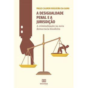 A-desigualdade-penal-e-a-jurisdicao--A-criminalizacao-na-nova-democracia-brasileira