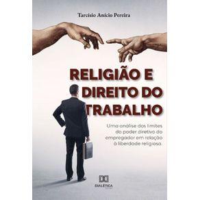 Religiao-e-Direito-do-Trabalho--Uma-Analise-Dos-Limites-Do-Poder-Diretivo-Do-Empregador-Em-Relacao-A-Liberdade-Religiosa