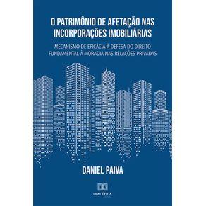 O-Patrimonio-de-Afetacao-nas-Incorporacoes-Imobiliarias--Mecanismo-De-Eficacia-A-Defesa-Do-Direito-Fundamental-A-Moradia-Nas-Relacoes-Privadas