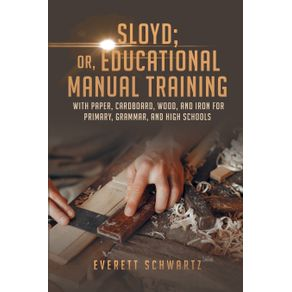Sloyd--or-Educational-Manual-Training-with-Paper-Cardboard-Wood-and-Iron-for-Primary-Grammar-and-High-Schools