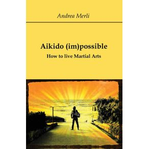 Aikido--im-possible---How-to-live-Martial-Arts