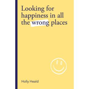 Looking-for-Happiness-in-All-the-Wrong-Places