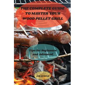 The-Complete-Guide-to-Master-your-Wood-Pellet-Grill