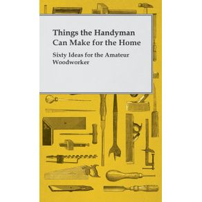 Things-the-Handyman-Can-Make-for-the-Home---Sixty-Ideas-for-the-Amateur-Woodworker