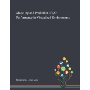 Modeling-and-Prediction-of-I-O-Performance-in-Virtualized-Environments