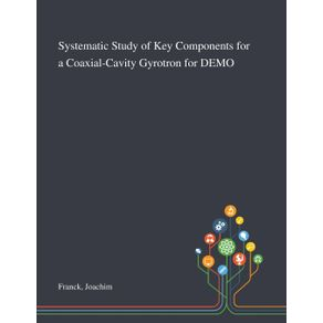 Systematic-Study-of-Key-Components-for-a-Coaxial-Cavity-Gyrotron-for-DEMO