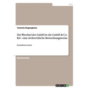 Der-Wechsel-der-GmbH-in-die-GmbH---Co.-KG---eine-zivilrechtliche-Betrachtungsweise