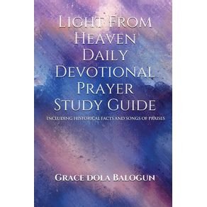 Light-From-Heaven-Daily-Devotional-Prayer-Study-Guide-Including-Historical-Facts-And-Songs-Of-Praises