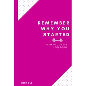 Remember-Why-You-Started-Gym-Log-Book
