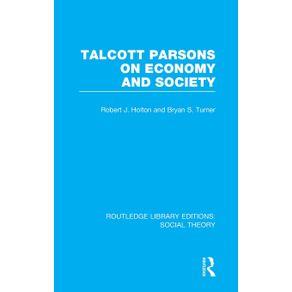 Talcott-Parsons-on-Economy-and-Society--RLE-Social-Theory-