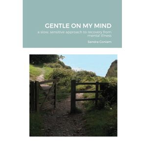 GENTLE-ON-MY-MIND---A-slow-sensitive-approach-to-recovery-from-mental-illness