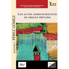 LOS-ACTOS-ADMINISTRATIVOS-DE-ORIGEN-PRIVADO--Analisis-critico-de-la-jurisprudencia-a-la-luz-del-derecho-administrativo-clasico-
