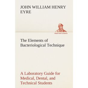 The-Elements-of-Bacteriological-Technique-A-Laboratory-Guide-for-Medical-Dental-and-Technical-Students.-Second-Edition-Rewritten-and-Enlarged.