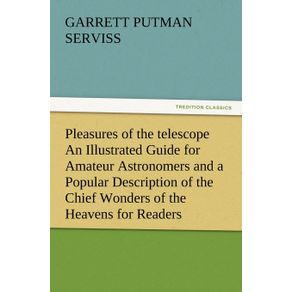 Pleasures-of-the-telescope-An-Illustrated-Guide-for-Amateur-Astronomers-and-a-Popular-Description-of-the-Chief-Wonders-of-the-Heavens-for-General-Readers