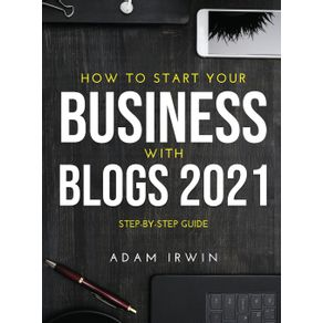 HOW-TO-START-YOUR-BUSINESS-WITH-BLOGS-2021