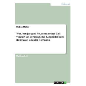 War-Jean-Jacques-Rousseau-seiner-Zeit-voraus--Ein-Vergleich-des-Kindheitsbildes-Rousseaus-und-der-Romantik