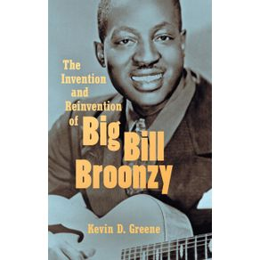 The-Invention-and-Reinvention-of-Big-Bill-Broonzy