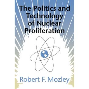 The-Politics-and-Technology-of-Nuclear-Proliferation