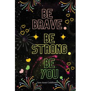 Be-Brave-Be-Strong-Be-You