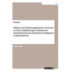 Effizienz-als-Verfassungsprinzip.-Inwieweit-ist-eine-Verpflichtung-zu-effizientem-Handeln-bereits-im-deutschen-Grundgesetz-vorgeschrieben-
