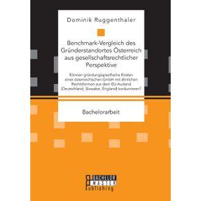 Benchmark-Vergleich-des-Grunderstandortes-Osterreich-aus-gesellschaftsrechtlicher-Perspektive.-Konnen-grundungsspezifische-Kosten-einer-osterreichischen-GmbH-mit-ahnlichen-Rechtsformen-aus-dem-EU-Ausland--Deutschland-Slowakei-England--konkurrieren-