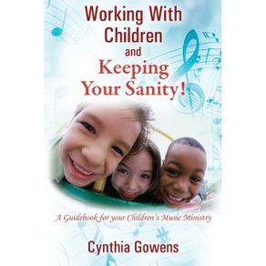 Working-With-Children-and-Keeping-Your-Sanity--A-Guidebook-for-Your-Childrens-Music-Ministry