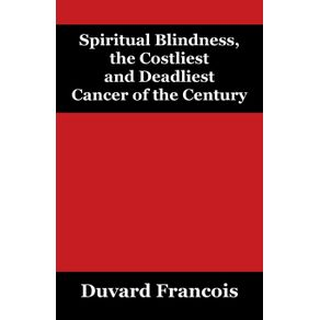 Spiritual-Blindness-the-Costliest-and-Deadliest-Cancer-of-the-Century