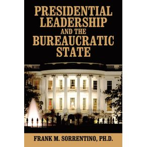 Presidential-Leadership-and-the-Bureaucratic-State