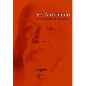 Sri-Aurobindo-Ou-A-Aventura-Da-Consciencia