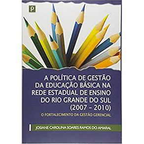 A-politica-de-gestao-da-educacao-basica-na-rede-estadual-de-ensino-do-Rio-Grande-do-Sul-2007-2010