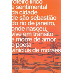 Roteiro-lirico-e-sentimental-da-cidade-de-Sao-Sebastiao-do-Rio-de-Janeiro-onde-nasceu-vive-em-transito-e-morre-de-amor-o-poeta-Vinicius-de-Moraes