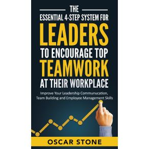 The-Essential-4-Step-System-for-Leaders-to-Encourage-Top-Teamwork-at-Their-Workplace
