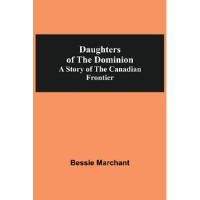 Daughters-Of-The-Dominion-A-Story-Of-The-Canadian-Frontier