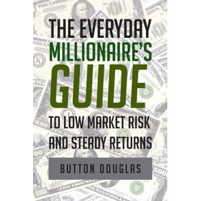 The-Everyday-Millionaires-Guide-to-Low-Market-Risk-and-Steady-Returns